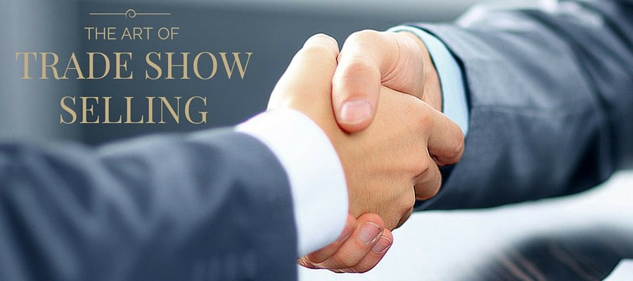The Art of Trade Show Selling: How to Increase Sales at Trade Shows, Conferences and Exhibitions