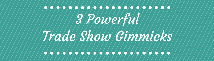 3 Powerful Trade Show Gimmicks